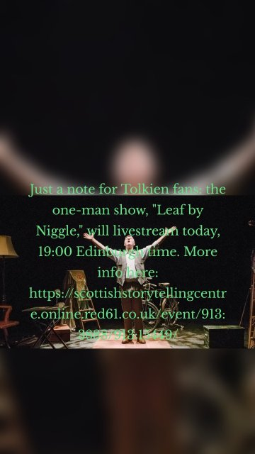 """Just a note for Tolkien fans: the one-man show, """"Leaf by Niggle,"""" will livestream today, 19:00 Edinburgh time. More info here: https://scottishstorytellingcentre.online.red61.co.uk/event/913:3888/913:15449/"""
